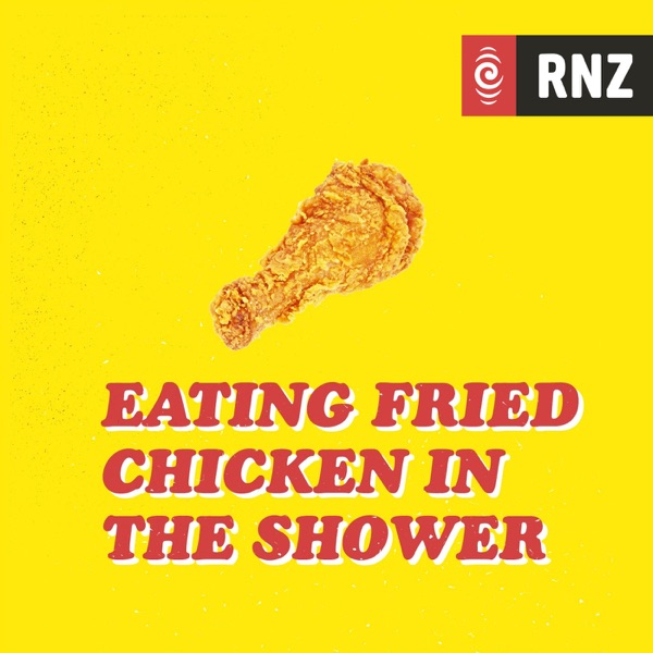 RNZ: Eating Fried Chicken in the Shower