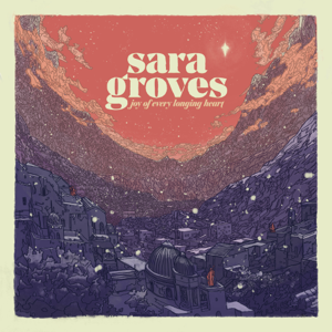 Sara Groves - Joy for Every Longing Heart