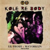 Kole Re Body (feat. Mayorkun) - Lil Frosh