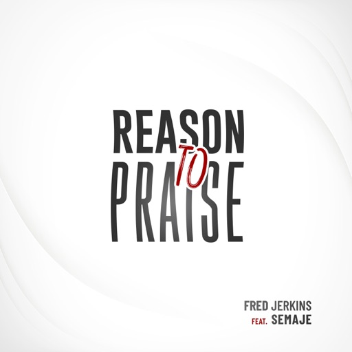 Art for Reason to Praise (feat. Semaje) by Fred Jerkins