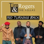Tim Rogers & The Fellas - No Turning Back