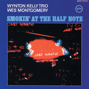 Wes Montgomery & Wynton Kelly Trio - Smokin' At The Half Note (Expanded Edition)