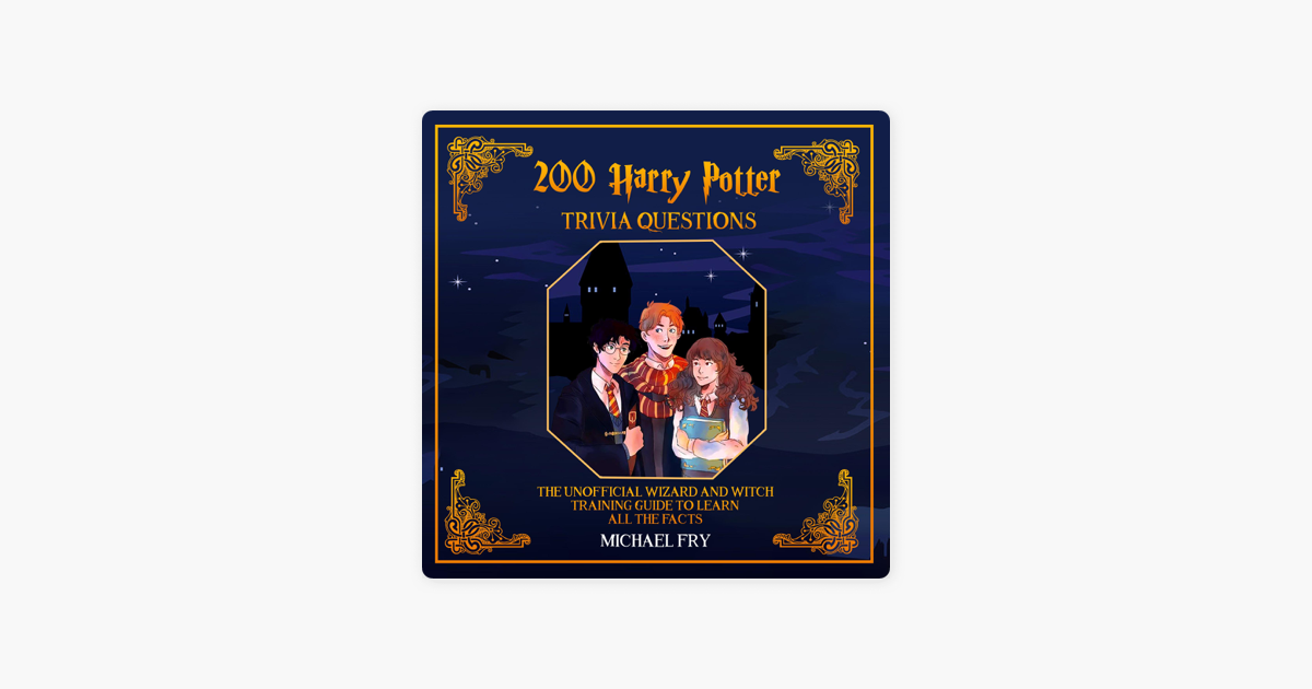 200 Harry Potter Trivia Questions - The Unofficial Wizard and Witch  Training Guide with All the Facts: Unofficial Guide, Book 3 (Unabridged)
