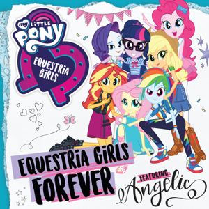 My Little Pony - Equestria Girls Forever feat. Angelic