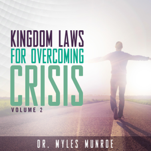 Dr. Myles Munroe - Kingdom Laws for Overcoming Crisis, Vol. 2