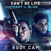 """Mary J. Blige - Can't Be Life (Music from the Motion Picture """"Body Cam"""")"""