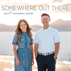 Mat and Savanna Shaw - Somewhere Out There