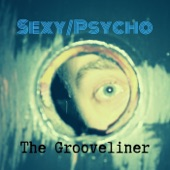 The Grooveliner - Sexy / Psycho