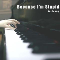 Because I'm Stupid (Piano Version)