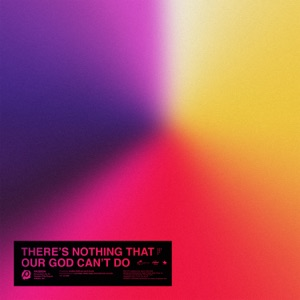 Passion & Kristian Stanfill - There's Nothing That Our God Can't Do