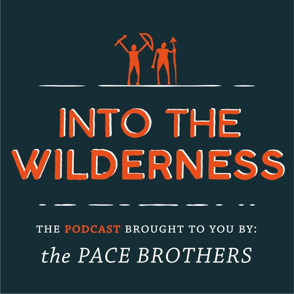 Pace Brothers - Into The Wilderness Podcast