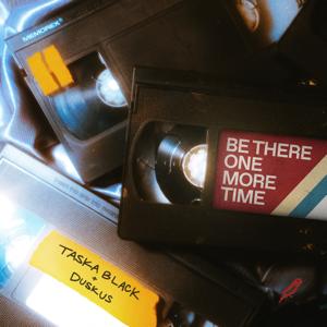 Taska Black & Duskus - Be There One More Time