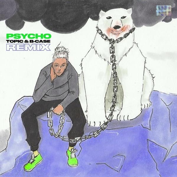 Psycho! (Topic & B-Case Remix) - Single