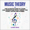 Lewis Gray - Music Theory: The Ultimate Guide to Learn and Understand Music Theory for Piano, Guitar and Others (Unabridged)  artwork
