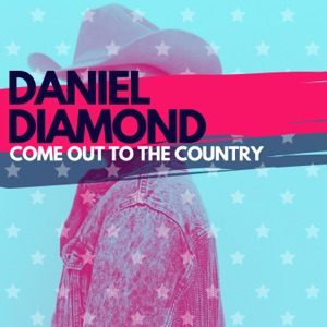 Daniel Diamond - Come Out to the Country