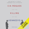 CIA Rogues and the Killing of the Kennedys: How and Why US Agents Conspired to Assassinate JFK and RFK (Unabridged) - Patrick Nolan & Dr. Henry C. Lee (foreword)
