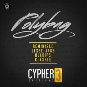 Reminisce, Oladips & Jesse Jagz - Polybag Cypher Sessions 3 feat. ClassiQ