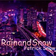 Rain and Snow - Patrick Snow - Patrick Snow