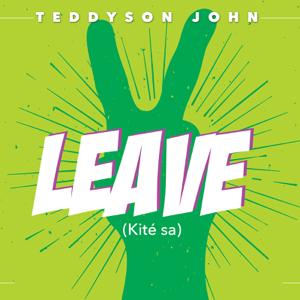 Teddyson John - Leave (Kite Sa)