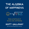 Scott Galloway - The Algebra of Happiness: Notes on the Pursuit of Success, Love, and Meaning (Unabridged)  artwork