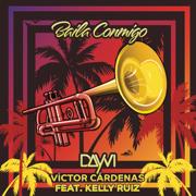 Baila Conmigo (feat. Kelly Ruiz) - Dayvi & Victor Cárdenas - Dayvi & Victor Cárdenas