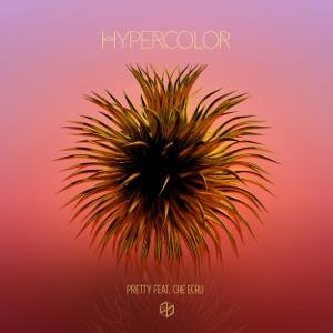 Hypercolor - Pretty feat. Che Ecru