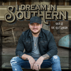 Kaleb Lee - I Dream in Southern feat. Kelly Clarkson