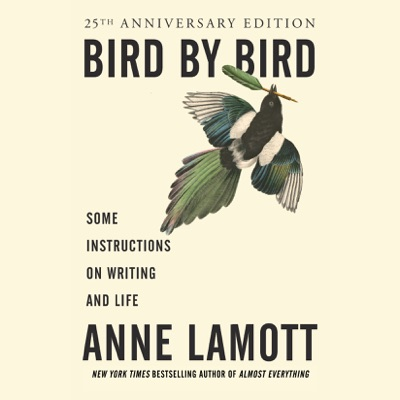 Bird by Bird: Some Instructions on Writing and Life (Unabridged)