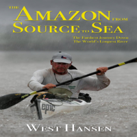 West Hansen - The Amazon from Source to Sea: The Farthest Journey Down the World's Longest River (Unabridged) artwork