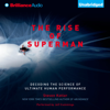 Steven Kotler - The Rise of Superman: Decoding the Science of Ultimate Human Performance (Unabridged)  artwork