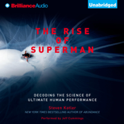 The Rise of Superman: Decoding the Science of Ultimate Human Performance (Unabridged)