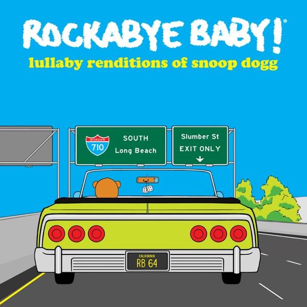 Rockabye Baby! - Lullaby Renditions of Snoop Dogg
