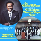 Dr. Charles G. Hayes And The Cosmopolitan Church Of Prayer Choir - Jesus Can Work It Out