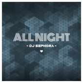 All Night - DJ Sephora