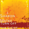 Sharon Matke - Turn off the Light  artwork