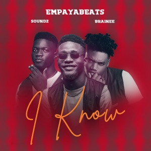 Empaya Beats - I Know feat. Soundz & Brainee