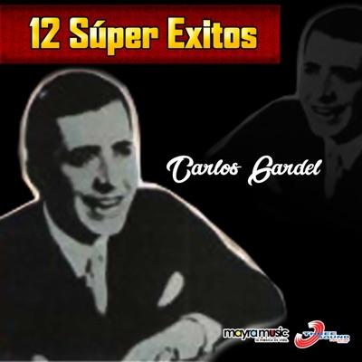 12 Súper Éxitos - Carlos Gardel