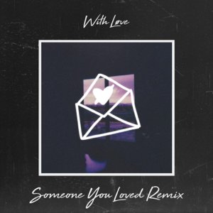 With Love - Someone You Loved feat. Connor Maynard [Remix]