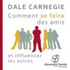 Comment se faire des amis et influencer les autres - Dale Carnegie