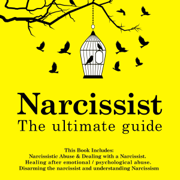 Narcissist: The Ultimate Guide: This Book Includes: Narcissistic Abuse & Dealing with a Narcissist. Healing After Emotional/Psychological Abuse. Disarming the Narcissist and Understanding Narcissism (Unabridged)