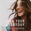 Jordan Lee Dooley - Own Your Everyday: Overcome the Pressure to Prove and Show Up for What You Were Made to Do (Unabridged)  artwork