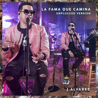 La Fama Que Camina Unplugged - Single - J Alvarez