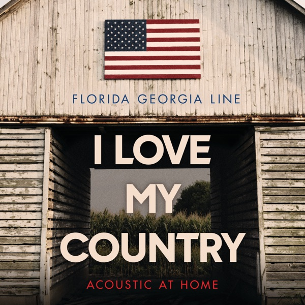 Florida Georgia Line - I Love My Country (Acoustic at Home)