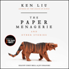 Ken Liu - The Paper Menagerie and Other Stories (Unabridged)  artwork