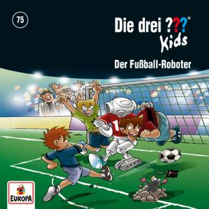 Die drei ??? Kids - Folge 75: Der Fußball-Roboter