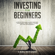 Carl Hitoshi - Investing for Beginners: A Step by Step Guide to Start Investing - Stock Market, Forex Trading, Futures, ETFS and Cryptocurrency: The Ultimate Guide to Getting Started (Unabridged)