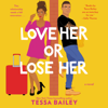 Tessa Bailey - Love Her or Lose Her  artwork