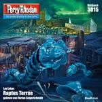 Raptus Terrae - Perry Rhodan - Erstauflage 3015 (Ungekürzt)