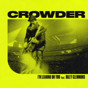 Crowder - I'm Leaning On You feat. Riley Clemmons [Radio Version]