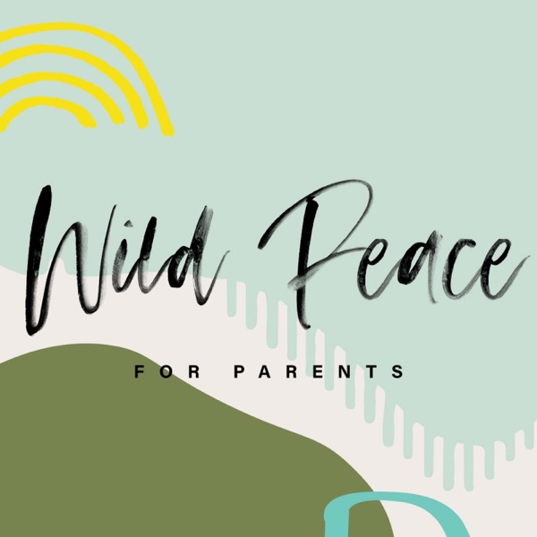 Wild Peace for Parents   Listen Free on Castbox
